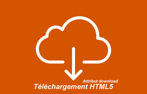 Téléchargement HTML5 - Attribut download